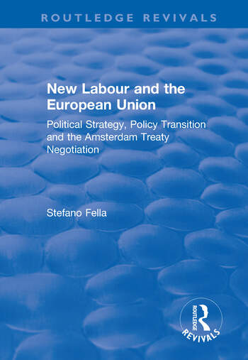 New Labour and the European Union Political Strategy, Policy Transition and the Amsterdam Treaty Negotiation book cover