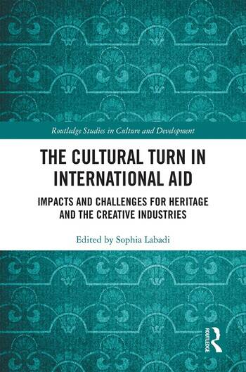 The Cultural Turn in International Aid Impacts and Challenges for Heritage and the Creative Industries book cover