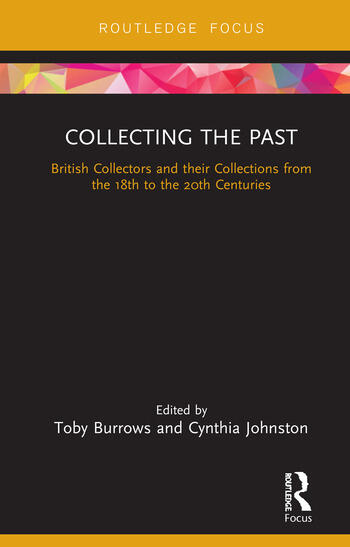 Collecting the Past British Collectors and their Collections from the 18th to the 20th Centuries book cover