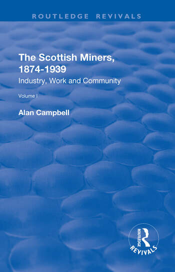 The Scottish Miners, 1874–1939 Volume 1: Industry, Work and Community book cover