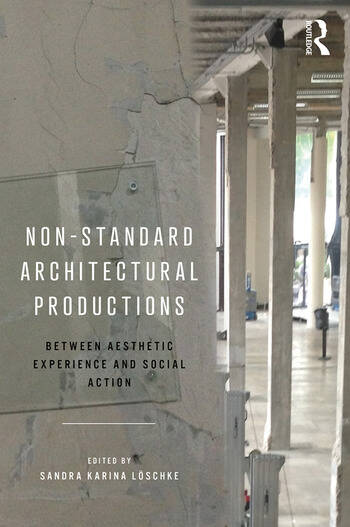 Non-Standard Architectural Productions Between Aesthetic Experience and Social Action book cover