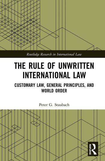 The Rule of Unwritten International Law Customary Law, General Principles, and World Order book cover