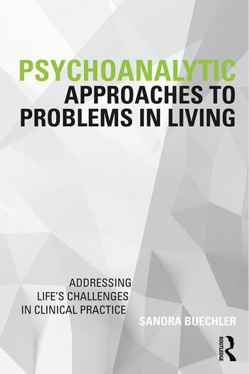 Psychoanalytic Approaches to Problems in Living Addressing Life's Challenges in Clinical Practice book cover