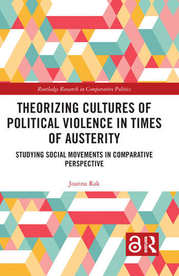 Theorizing Cultures of Political Violence in Times of Austerity Studying Social Movements in Comparative Perspective book cover