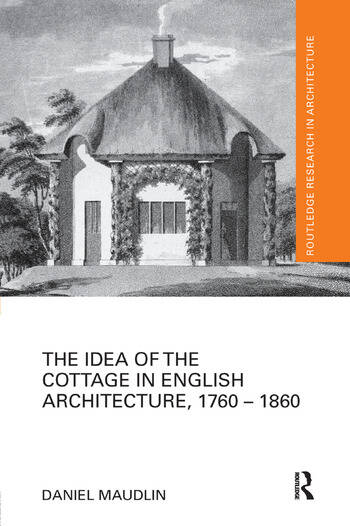 The Idea of the Cottage in English Architecture, 1760 - 1860 book cover