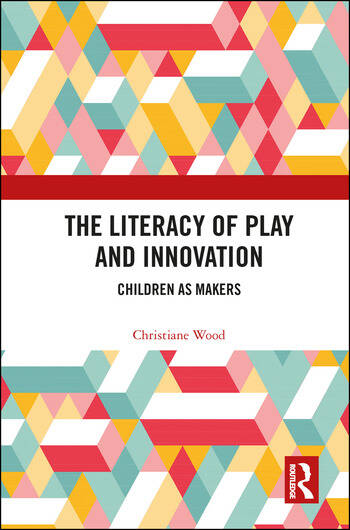 The Literacy of Play and Innovation Children as Makers book cover