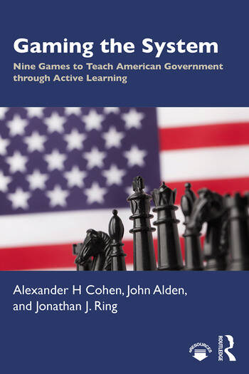 Gaming the System Nine Games to Teach American Government through Active Learning book cover