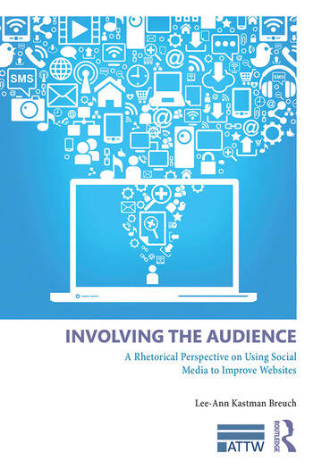 Involving the Audience A Rhetoric Perspective on Using Social Media to Improve Websites book cover