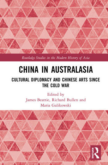China in Australasia Cultural Diplomacy and Chinese Arts since the Cold War book cover