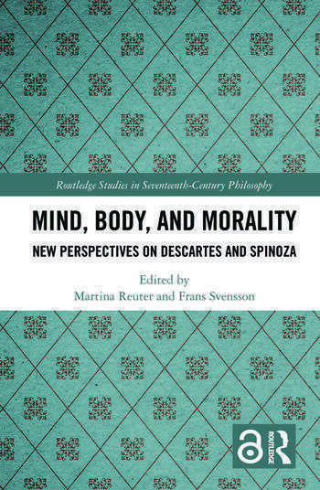 Mind, Body, and Morality New Perspectives on Descartes and Spinoza book cover