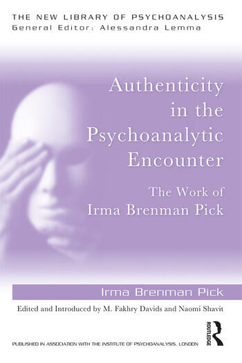 Authenticity in the Psychoanalytic Encounter The Work of Irma Brenman Pick book cover