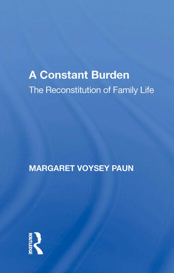 A Constant Burden The Reconstitution of Family Life book cover