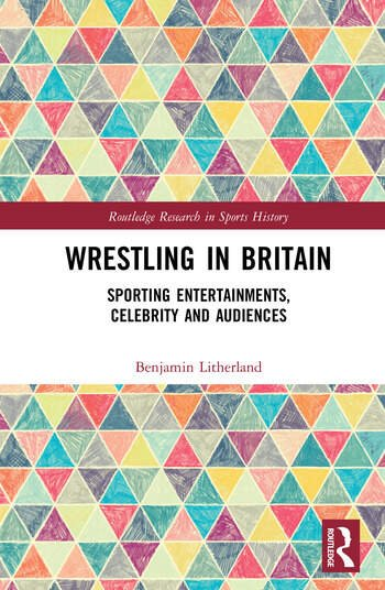 Wrestling in Britain Sporting Entertainments, Celebrity and Audiences book cover