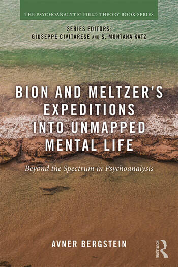 Bion and Meltzer's Expeditions into Unmapped Mental Life Beyond the Spectrum in Psychoanalysis book cover