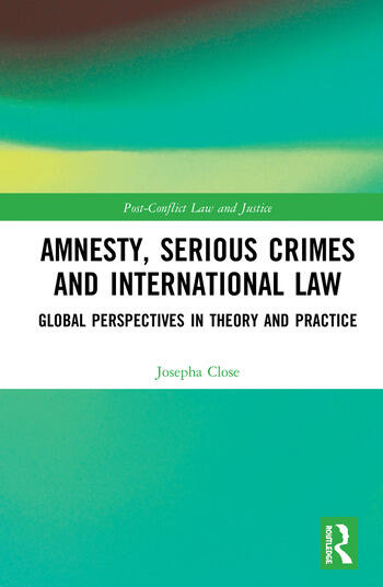 Amnesty, Serious Crimes and International Law Global Perspectives in Theory and Practice book cover