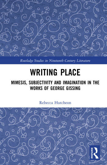 Writing Place Mimesis, Subjectivity and Imagination in the Works of George Gissing book cover