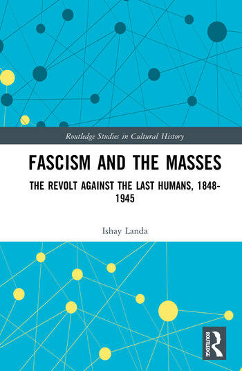Fascism and the Masses The Revolt Against the Last Humans, 1848-1945 book cover