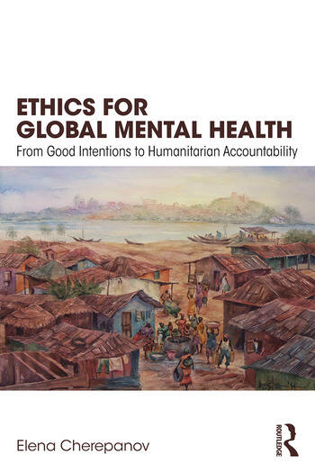 Ethics for Global Mental Health From Good Intentions to Humanitarian Accountability book cover