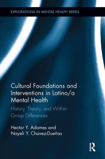 Cultural Foundations and Interventions in Latino/a Mental Health History, Theory and within Group Differences book cover