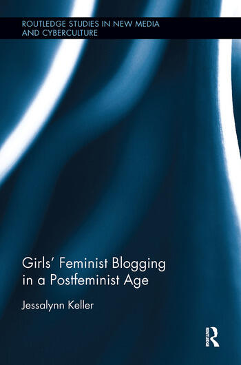 Girls' Feminist Blogging in a Postfeminist Age book cover