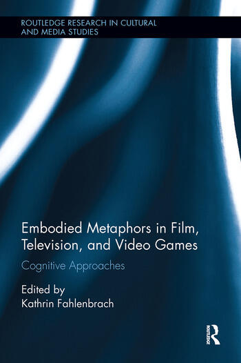 Embodied Metaphors in Film, Television, and Video Games Cognitive Approaches book cover