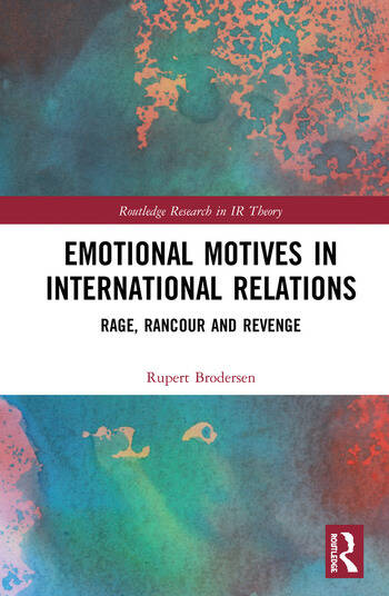 Emotional Motives in International Relations Rage, Rancour and Revenge book cover