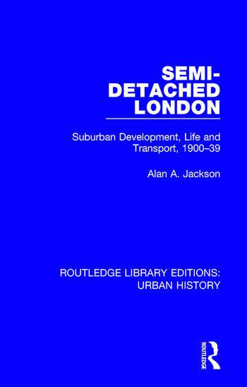 Semi-Detached London Suburban Development, Life and Transport, 1900-39 book cover