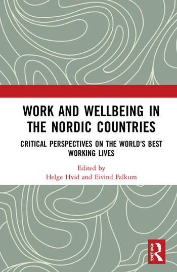 Work and Wellbeing in the Nordic Countries Critical Perspectives on the World's Best Working Lives book cover
