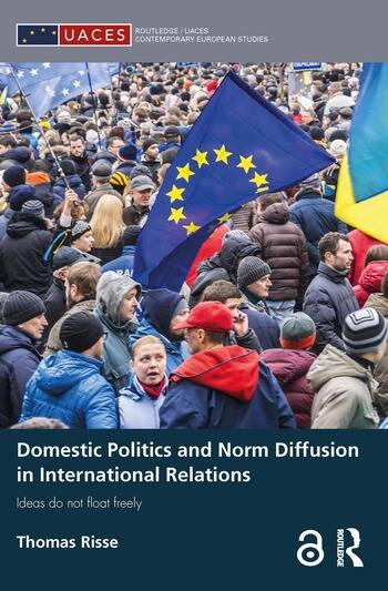 Domestic Politics and Norm Diffusion in International Relations Ideas do not float freely book cover