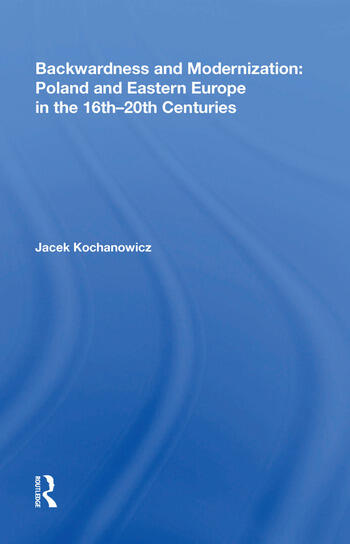 Backwardness and Modernization: Poland and Eastern Europe in the 16th�20th Centuries book cover
