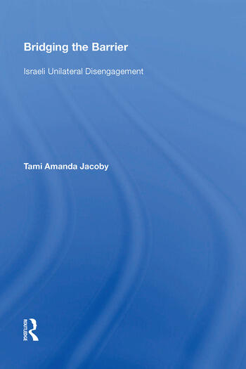 Bridging the Barrier Israeli Unilateral Disengagement book cover