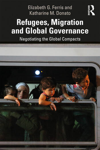 Refugees, Migration and Global Governance Negotiating the Global Compacts book cover