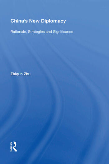 China's New Diplomacy Rationale, Strategies and Significance book cover
