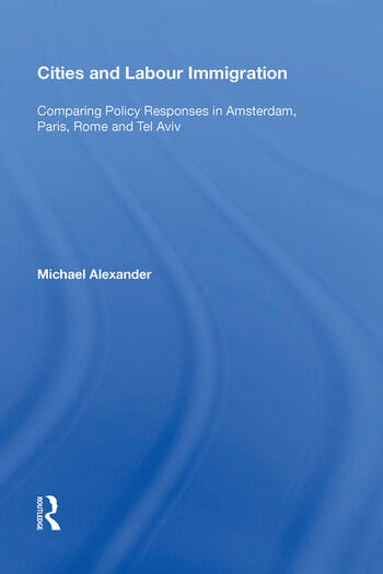 Cities and Labour Immigration Comparing Policy Responses in Amsterdam, Paris, Rome and Tel Aviv book cover