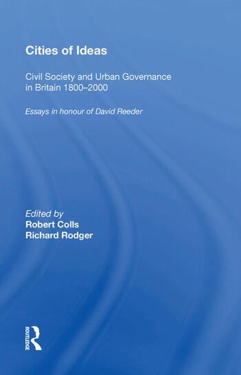 Cities of Ideas: Civil Society and Urban Governance in Britain 1800�2000 Essays in Honour of David Reeder book cover