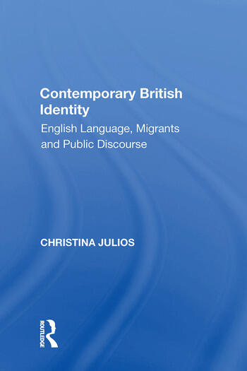 Contemporary British Identity English Language, Migrants and Public Discourse book cover