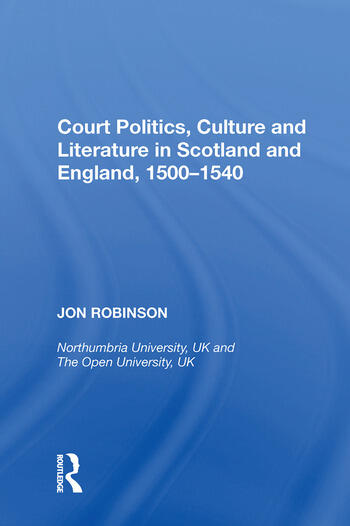 Court Politics, Culture and Literature in Scotland and England, 1500-1540 book cover