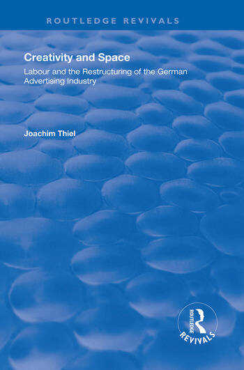 Creativity and Space Labour and the Restructuring of the German Advertising Industry book cover