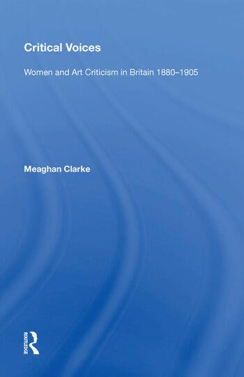 Critical Voices Women and Art Criticism in Britain 1880-1905 book cover