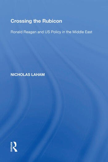 Crossing the Rubicon Ronald Reagan and US Policy in the Middle East book cover