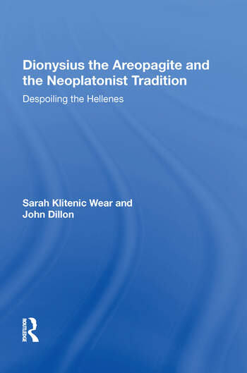Dionysius the Areopagite and the Neoplatonist Tradition Despoiling the Hellenes book cover