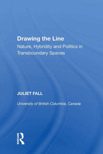 Drawing the Line Nature, Hybridity and Politics in Transboundary Spaces book cover