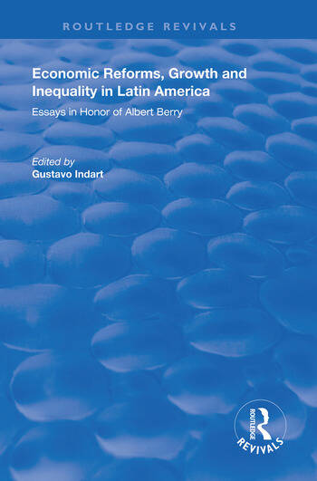 Economic Reforms, Growth and Inequality in Latin America Essays in Honor of Albert Berry book cover