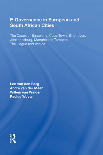 E-Governance in European and South African Cities The Cases of Barcelona, Cape Town, Eindhoven, Johannesburg, Manchester, Tampere, The Hague and Venice book cover