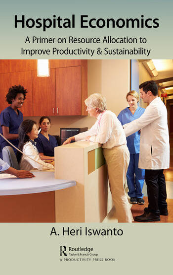 Hospital Economics A Primer on Resource Allocation to Improve Productivity & Sustainability book cover