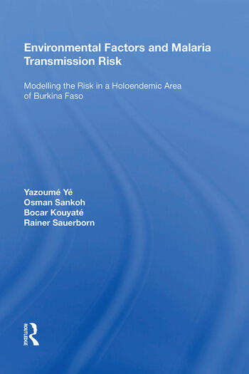 Environmental Factors and Malaria Transmission Risk Modelling the Risk in a Holoendemic Area of Burkina Faso book cover