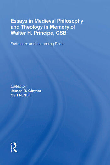 Essays in Medieval Philosophy and Theology in Memory of Walter H. Principe, CSB Fortresses and Launching Pads book cover