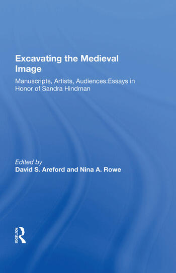 Excavating the Medieval Image Manuscripts, Artists, Audiences: Essays in Honor of Sandra Hindman book cover
