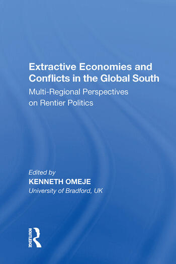 Extractive Economies and Conflicts in the Global South Multi-Regional Perspectives on Rentier Politics book cover
