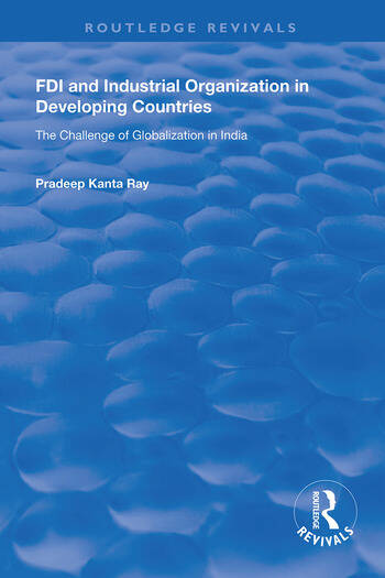FDI and Industrial Organization in Developing Countries The Challenge of Globalization in India book cover